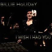 I Wish I Had You by Billie Holiday