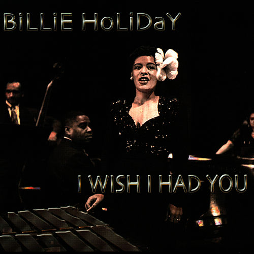 I Wish I Had You by Billie Holiday