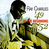 In The Beginning '49-'52 by Ray Charles
