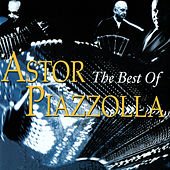 The Best Of Astor Piazzolla by Astor Piazzolla