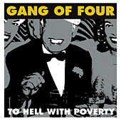 To Hell With Poverty 2005 by Gang Of Four