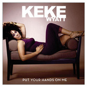 Put Your Hands On Me by Keke Wyatt