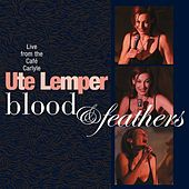 Blood and Feathers by Ute Lemper