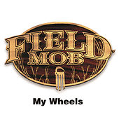 My Wheels by Field Mob