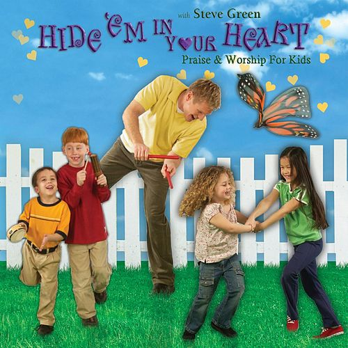 Hide 'em in Your Heart: Praise & Worship for Kids by Steve Green