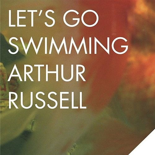 Let's Go Swimming by Arthur Russell