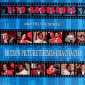 Motion Picture Themes Cha Cha Cha by Tito Rodriguez