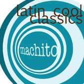 Latin Cool Classics by Machito