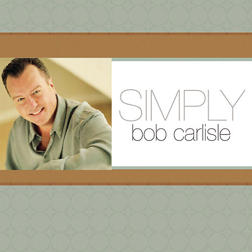 Simply Bob Carlisle by Bob Carlisle