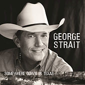Somewhere Down In Texas by George Strait