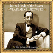 Vladimir Horowitz - In The Hands Of The Master - The Definitive Recordings by Vladimir Horowitz