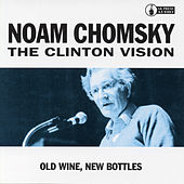 The Clinton Vision: Old Wine, New Bottles by Noam Chomsky