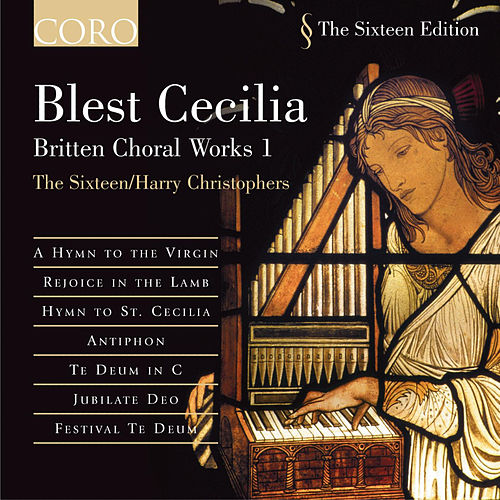 Blest Cecilia: Britten Choral Works 1 by The Sixteen