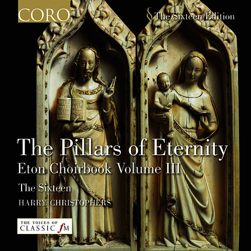 The Pillars Of Eternity/eton Choirbook Volume Iii by The Sixteen