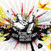 Bcore 15th Anniversary 1990-2005 by Various Artists