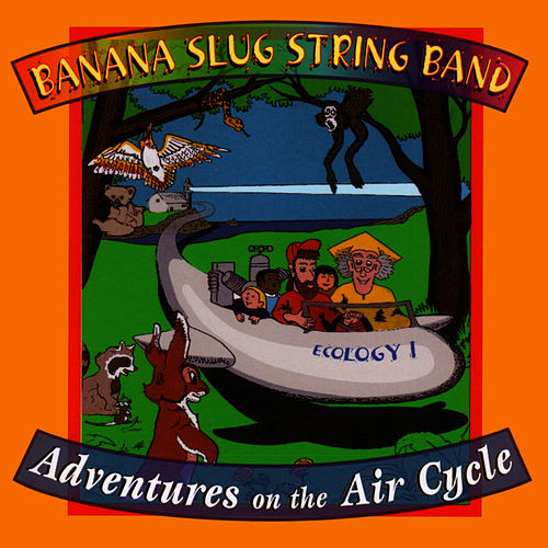 Adventures On The Air Cycle by Banana Slug String Band