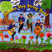Singing In Our Garden by Banana Slug String Band