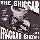 THE Shiggar Fraggar Show Vol. 1 by Invisibl Skratch Piklz