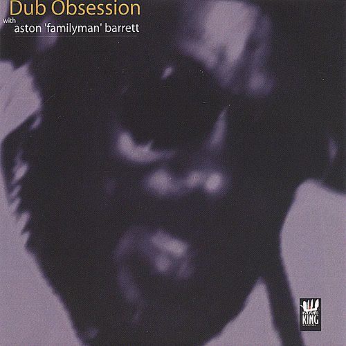 Dub Obsession w/ Aston 'Familyman' Barrett by Aston Barrett