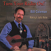 Turn Your Radio On! by Bill Coleman