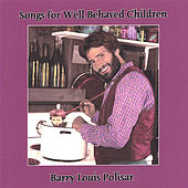 Songs for Well Behaved Children by Barry Louis Polisar