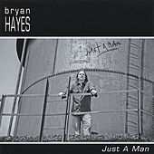 Just a Man by Bryan Hayes