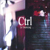 Is Burning... by CTRL