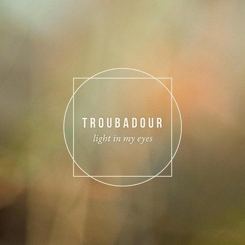Light in My Eyes by Troubadour