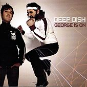 George Is On by Deep Dish