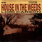 House In The Weeds by Lori Carson