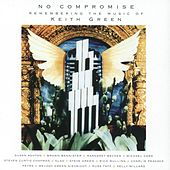 No Compromise: Remembering the Music of Keith Green by Russ Taff