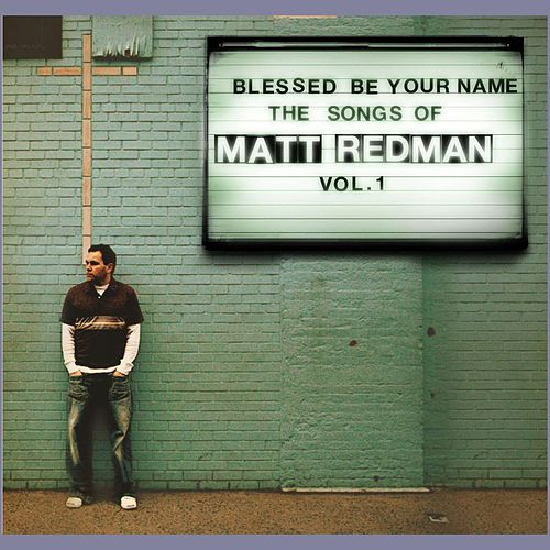 Blessed Be Your Name by Matt Redman