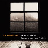 Tavener: Lamentations & Praises by Chanticleer