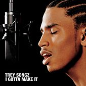 I  Gotta Make It von Trey Songz