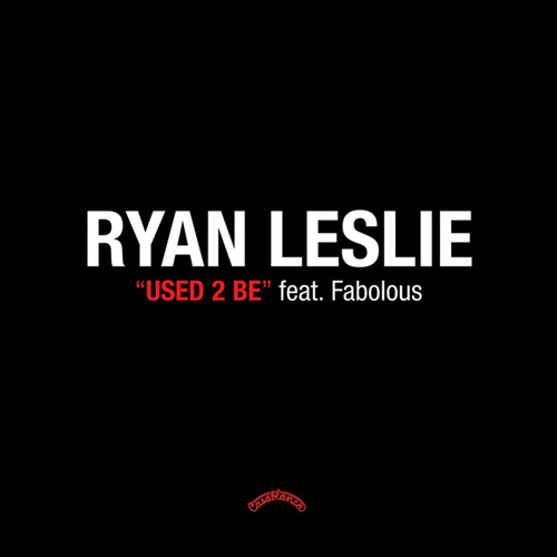 Used 2 Be F/fabolous by Ryan Leslie