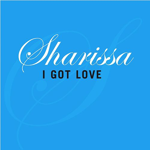 I Got Love by Sharissa