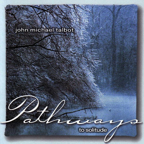 Pathways To Solitude by John Michael Talbot