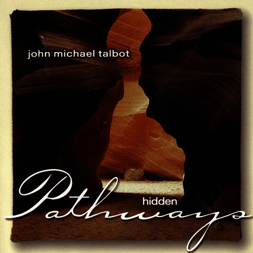 Hidden Pathways by John Michael Talbot