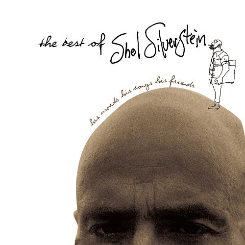 The Best Of Shel Silverstein His Words His Songs His Friends by Various Artists