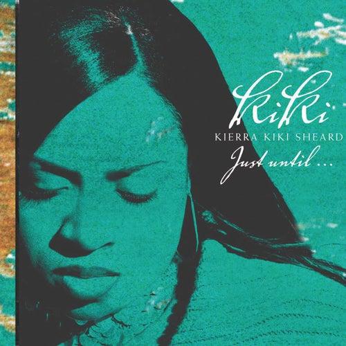 Just Until... by Kierra 'Kiki' Sheard