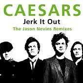 Jerk It Out (The Jason Nevins Remixes) by Caesars