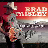 Time Well Wasted by Brad Paisley