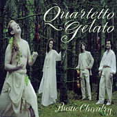 Rustic Chivalry by Quartetto Gelato