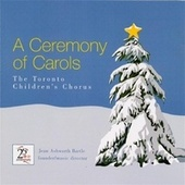 A Ceremony Of Carols by Toronto Children's Chorus