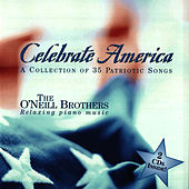 Celebrate America: A Collection of 35 Patriotic Songs by The O'Neill Brothers