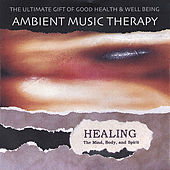 Healing The Mind, Body, and Spirit by Ambient Music Therapy