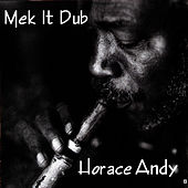 Mek It Dub Mixed By Godwin Logie by Horace Andy