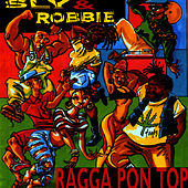 Ragga Pon Top by Sly and Robbie