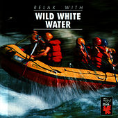 Relax With ... Wild White Water by Azzurra Music