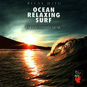 Relax With ... Ocean Relaxing Surf (Enhancing With Music) by Azzurra Music